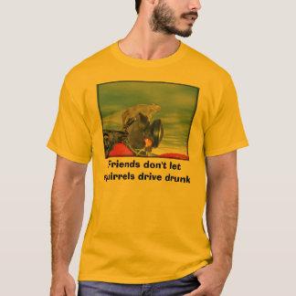 Friends don't let squirrels drive drunk T-Shirt