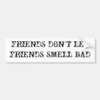 FRIENDS DON'T LETFRIENDS SMELL BAD BUMPER STICKER