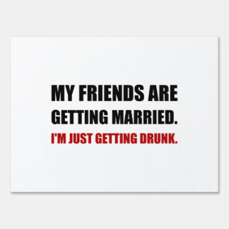 Friends Getting Married Im Getting Drunk Lawn Sign