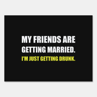 Friends Getting Married Im Getting Drunk Sign