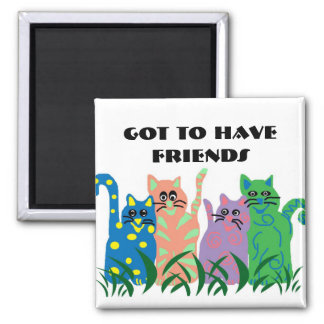 Friends, Got to have friends magnet