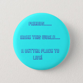 Friends......          Make This World.... ... Pinback Button