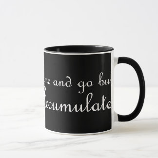 Friends may come and go but enemies accumulate mug