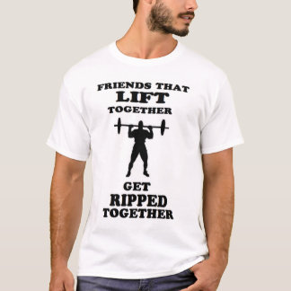 FRIENDS THAT LIFT TOGETHER get ripped together T-Shirt