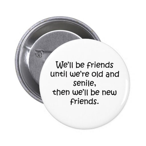Friends Until We're Old And Senile Funny Design Pin
