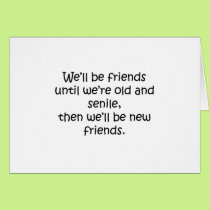 Friends Until We're Old And Senile Funny Design Card