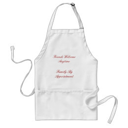 Friends Welcome Anytime, Family By Appointment Adult Apron