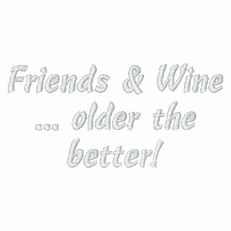Friends & Wine older the better Embroidered Shirt