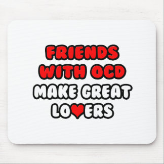 Friends with OCD Make Great Lovers Mouse Pads