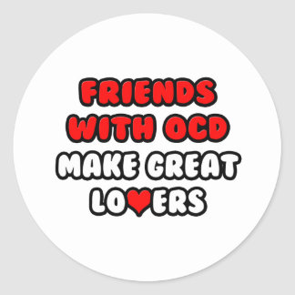 Friends with OCD Make Great Lovers Round Sticker