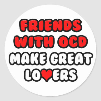 Friends with OCD Make Great Lovers Round Stickers