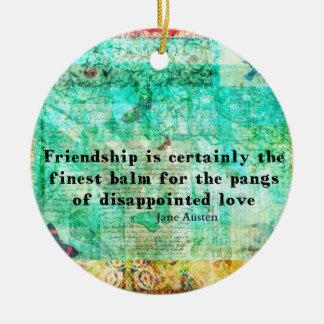 Friendship and LOVE quote JANE AUSTEN Ceramic Ornament