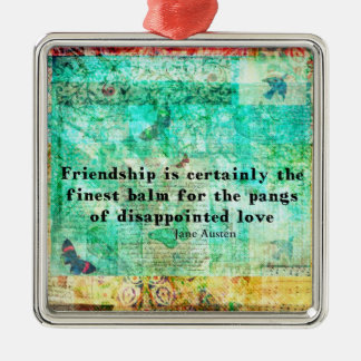 Friendship and LOVE quote JANE AUSTEN Metal Ornament