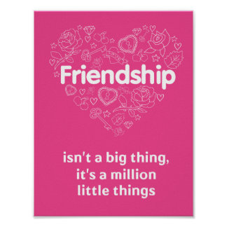 Friendship is a million little things.   A poster