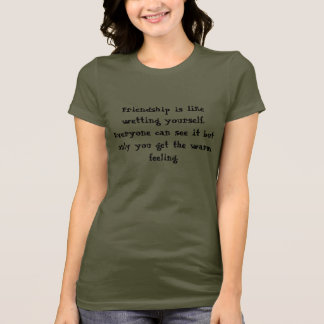 Friendship is like wetting yourself... T-Shirt