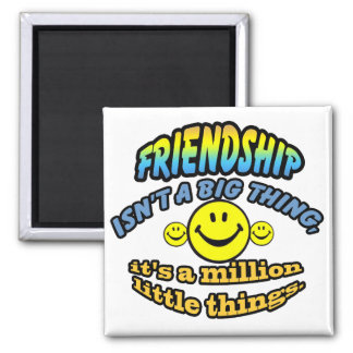 Friendship isn't a big thing, it's a million magnet