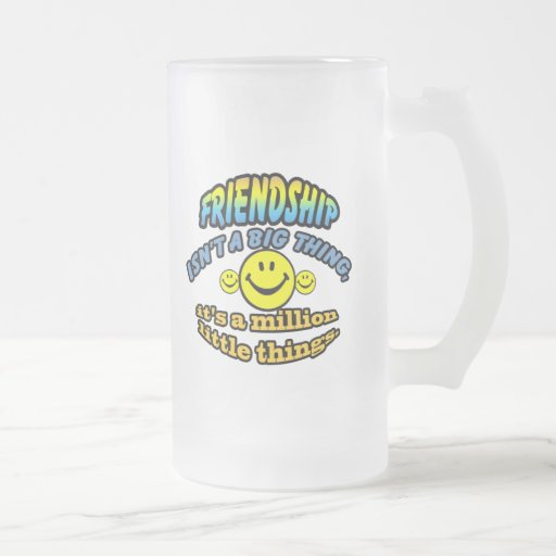 Friendship isn't a big thing, it's a million 16 oz frosted glass beer mug