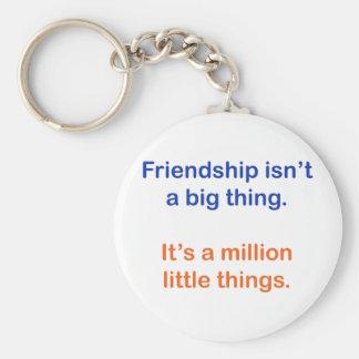 Friendship isn't a big thing. keychain