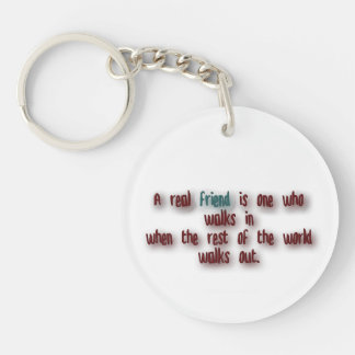 Friendship Quote - A real friend is one who walk … Single-Sided Round Acrylic Keychain