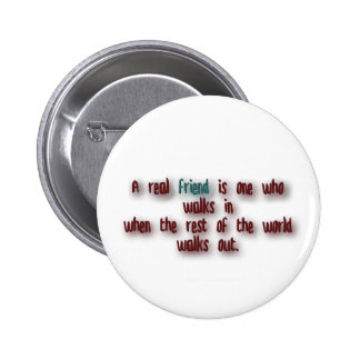 Friendship Quote - A real friend is one who walk … Pinback Button