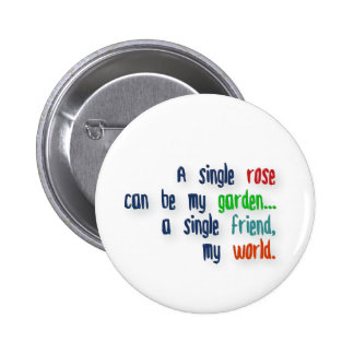 Friendship Quote - A single rose can be my garden… Button