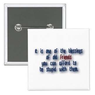 Friendship Quote - It is one of the blessings of … Pinback Button