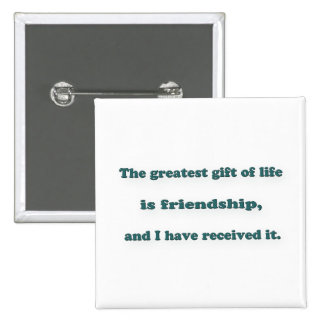 Friendship Quote - The greatest gift of life is  … Button