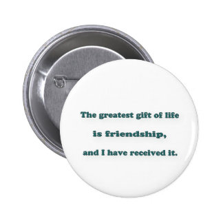 Friendship Quote - The greatest gift of life is  … Pinback Button
