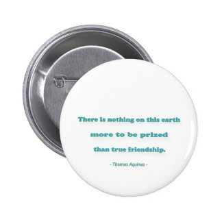 Friendship Quote - There is nothing on this earth… Button
