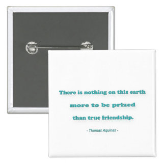 Friendship Quote - There is nothing on this earth… Pinback Button