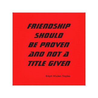 Friendship should be proven canvas print