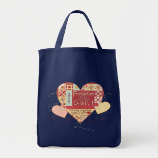 Friendships are like quilts in hearts grocery bag