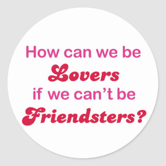 Friendster - How Can We Be Lovers Classic Round Sticker