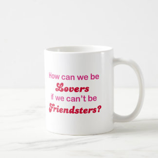 Friendster - How Can We Be Lovers Coffee Mug