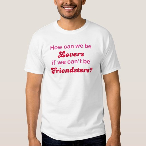Friendster - How Can We Be Lovers T-shirts