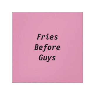 Fries Before Guys Canvas