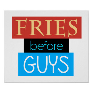 Fries Before Guys Posters