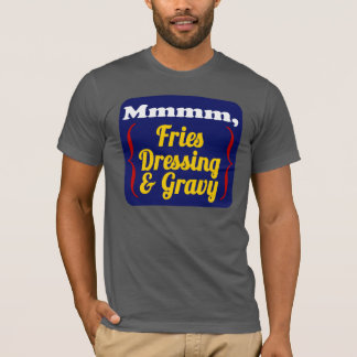 Fries, Dressing and Gravy T-Shirt