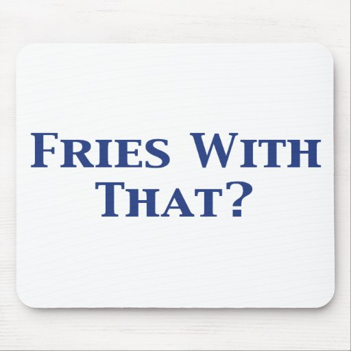 Fries With That Gifts Mouse Mats