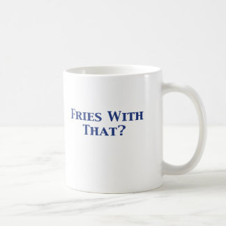 Fries With That Gifts Coffee Mug