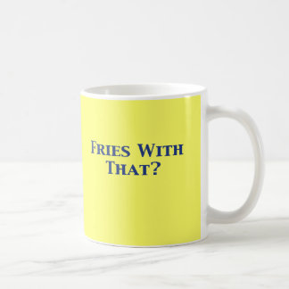 Fries With That Gifts Coffee Mugs