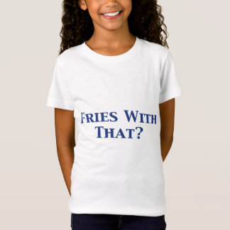 Fries With That Gifts T-Shirt