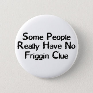 Friggin Clue Pinback Button