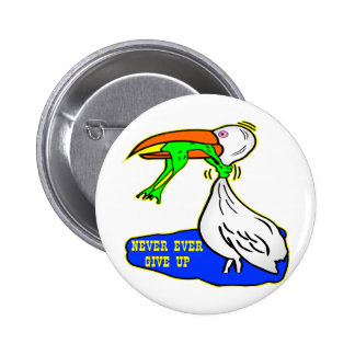 Frog Choking Bird Never Ever Give Up Pinback Button