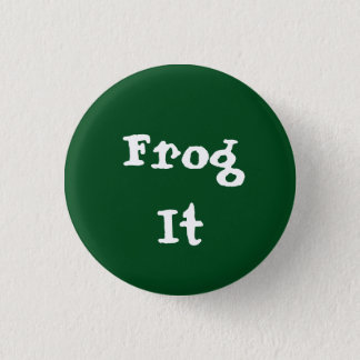 Frog It Pinback Button