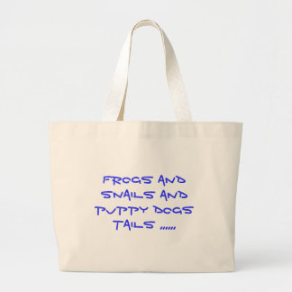 frogs and snails and puppy dogs tails ,,,,,, large tote bag