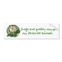 Frogs Are Pretty Much My Favorite Animal. Bumperst Bumper Sticker