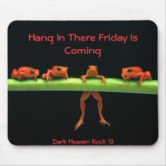 frogs, Hang In There Friday Is Coming, Dark Hea... Mouse Mats