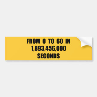 From  0 to 60 in seconds car bumper sticker