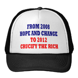 From 2008 Hope And Change To 2012 Crucify The Rich Trucker Hat